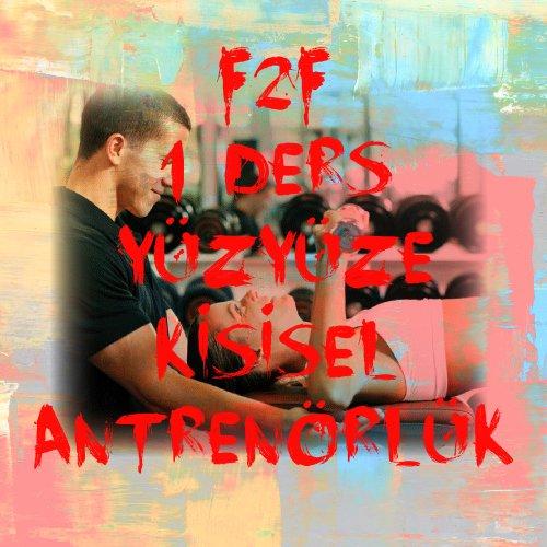 F2F 1 DERS YÜZYÜZE KİŞİSEL ANTRENÖRLÜK