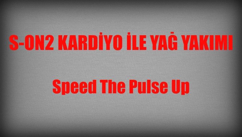 Speed The Pulse Up – Nabzı Hızlandırma
