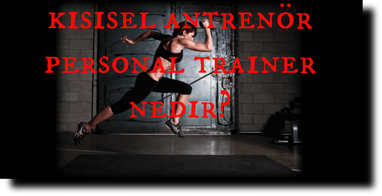 Kişisel Antrenör (Personal Trainer) Nedir?