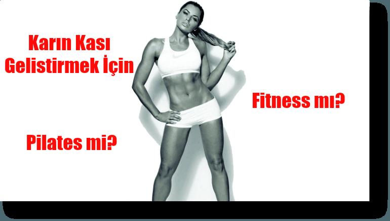 Karın Kası Geliştirmek İçin Pilates mi yoksa Fitness mı Yapılmalıdır?